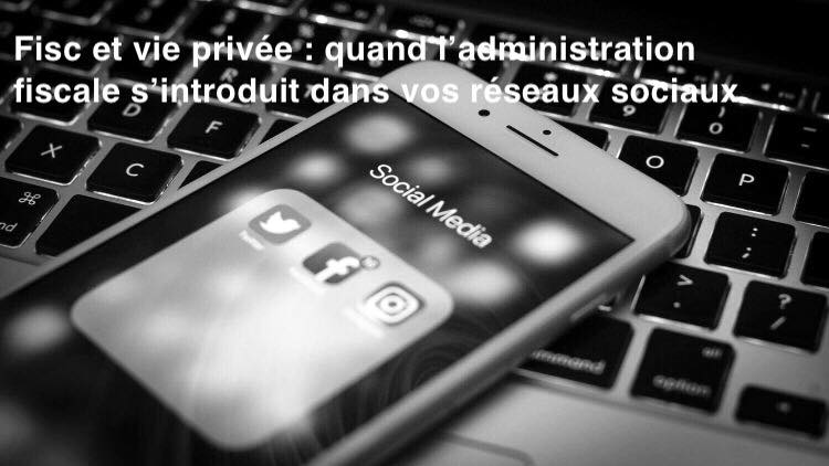 Loi. Fisc et vie privée: quand l'administration fiscale s'introduit dans vos réseaux sociaux (+ Vidéo Allô le Droit)