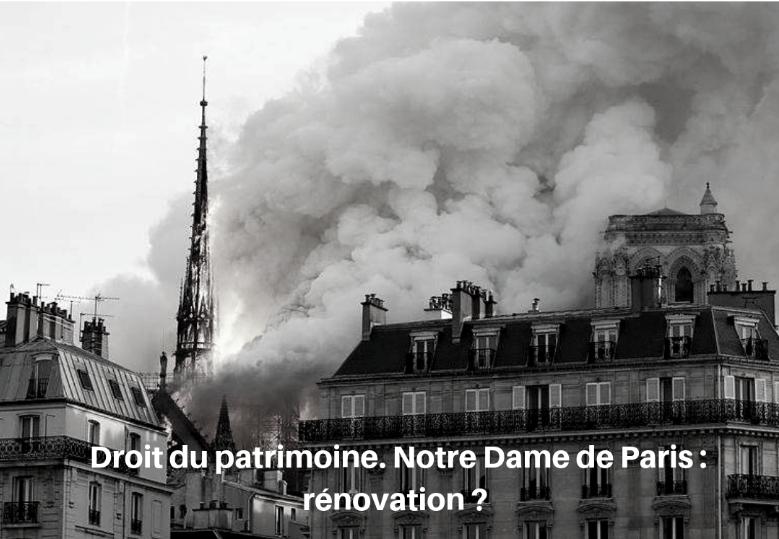 Droit du patrimoine. Notre Dame de Paris : rénovation ?