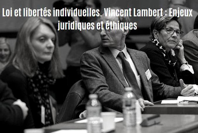 Loi et libertés individuelles. Vincent Lambert : Enjeux juridiques et éthiques