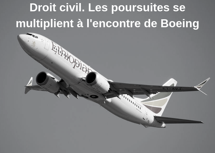 Droit civil. Les poursuites se multiplient à l'encontre de Boeing