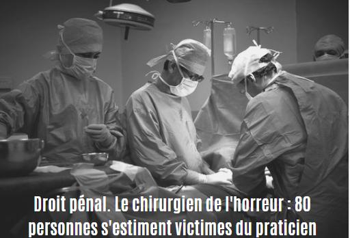 Droit pénal. Le chirurgien de l'horreur : 80 personnes s'estiment victimes du praticien