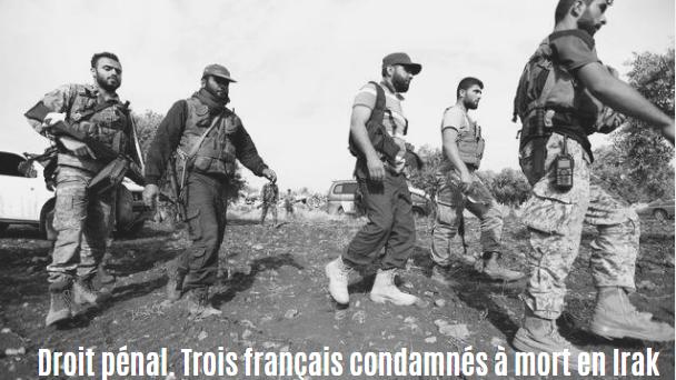 Droit pénal. Trois français condamnés à mort en Irak