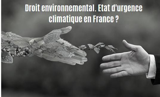 Droit environnemental. Etat d'urgence climatique en France ?