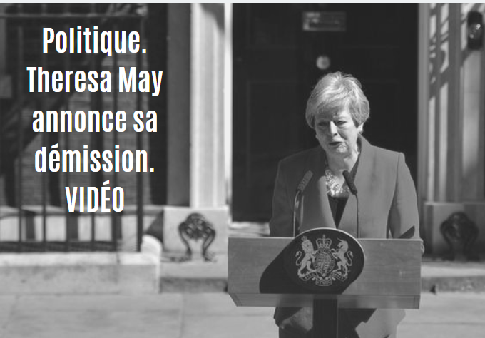 Politique. Theresa May annonce sa démission. VIDÉO
