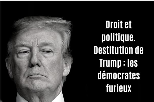 Droit et politique. Destitution de Trump : les démocrates furieux
