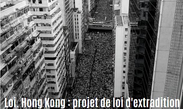 Loi. Hong Kong : projet de loi d'extradition