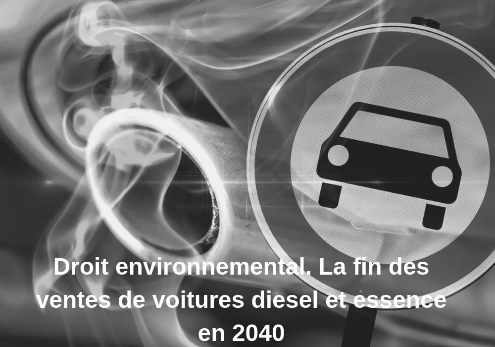 Droit environnemental. La fin des ventes de voitures diesel et essence en 2040