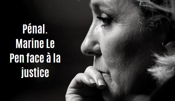 Pénal. Marine Le Pen face à la justice