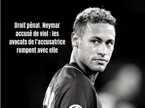 Droit pénal. Neymar accusé de viol : les avocats de l'accusatrice rompent avec elle
